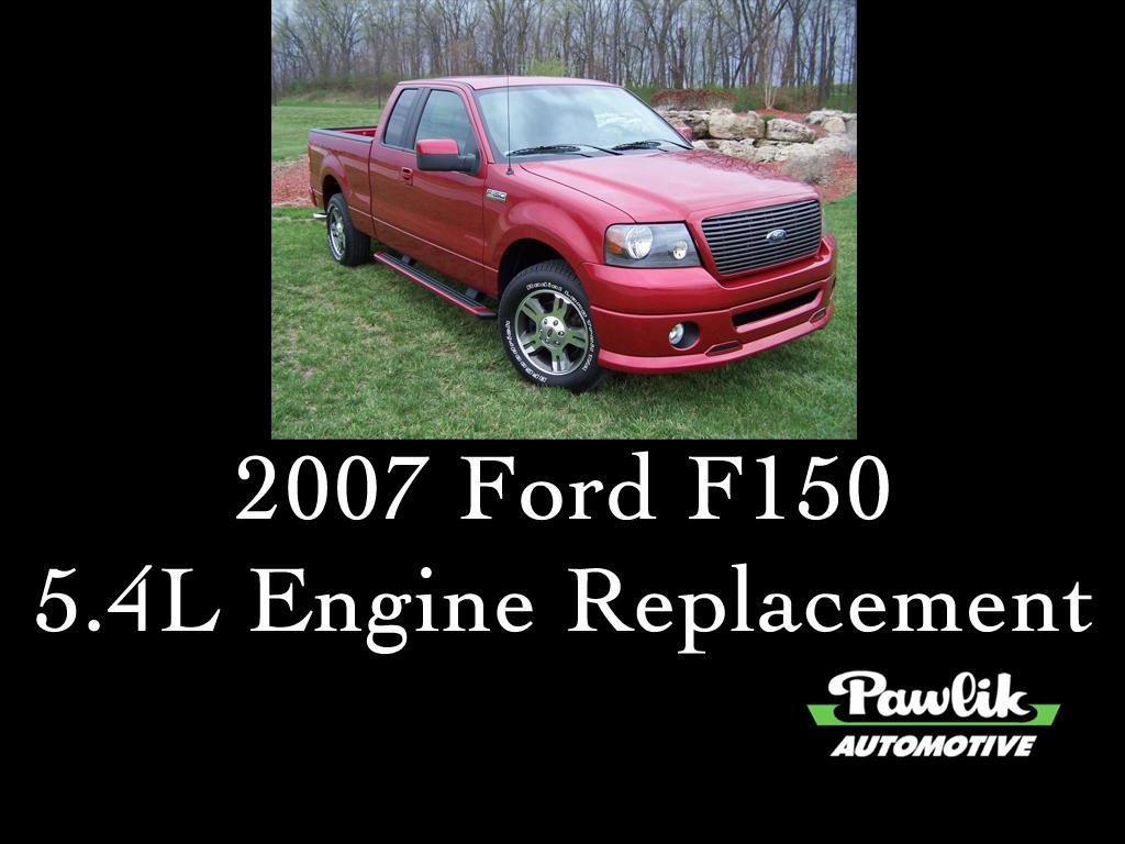 2007 Ford F150 5 4l Engine Replacement Pawlik Automotive Repair