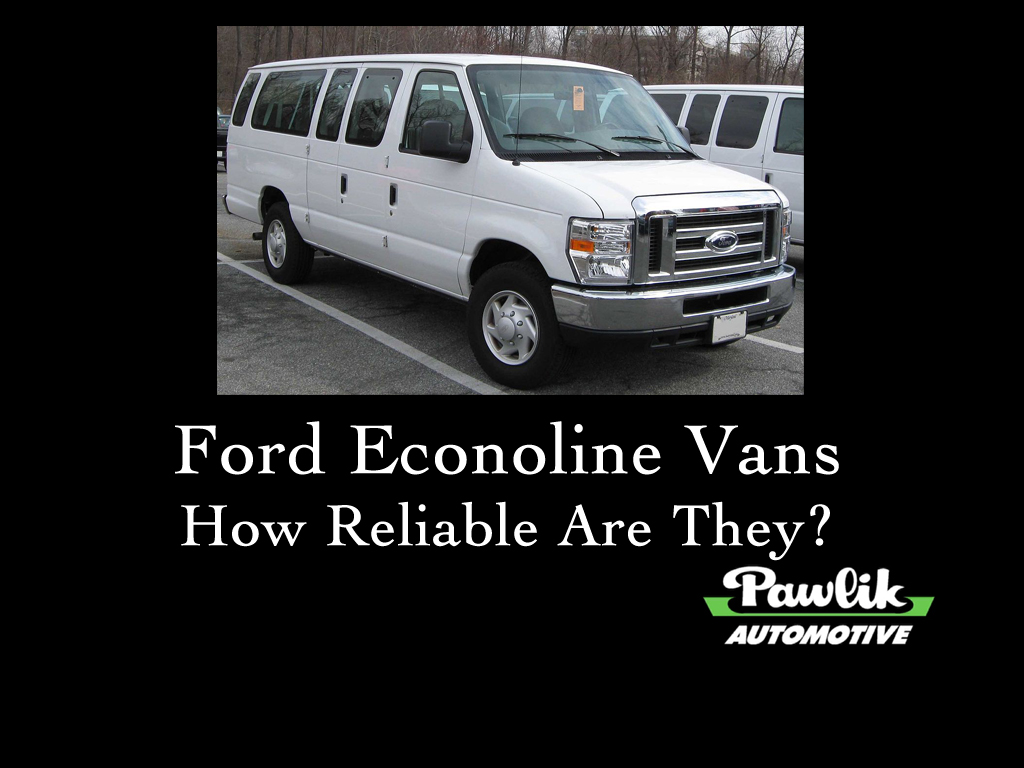 Ford Econoline Vans How Reliable Are They Pawlik Automotive Repair Vancouver Bc
