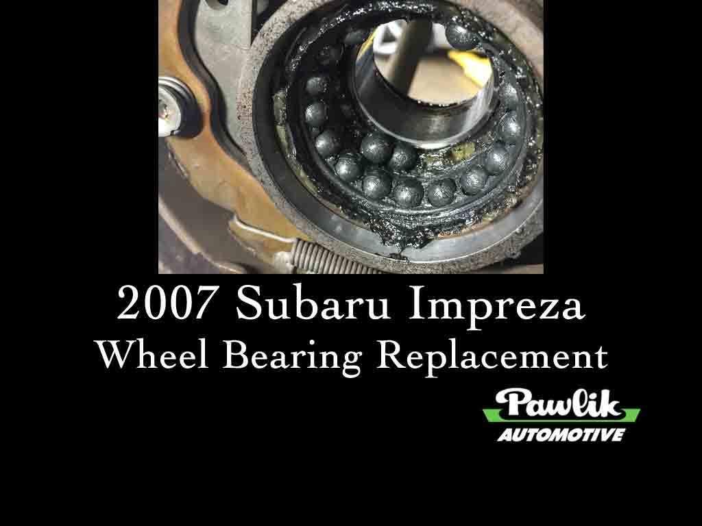 2007 Subaru Impreza Wheel Bearing Replacement- Pawlik