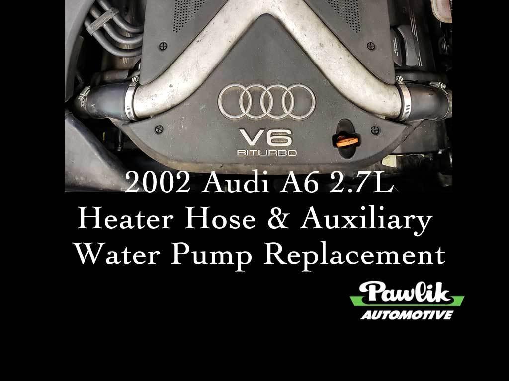 2002 Audi A6 2 7l Heater Hose Amp Auxiliary Water Pump Replacement Pawlik Automotive Repair