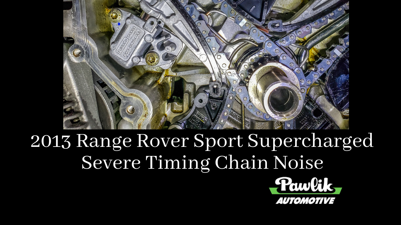 2013 Range Rover Sport Supercharged Severe Timing Chain